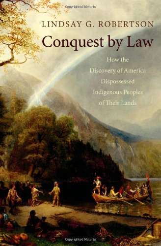 9780195148695: Conquest by Law: How the Discovery of America Dispossessed Indigenous Peoples of Their Lands