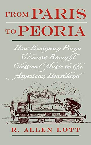 From Paris to Peoria: How European Piano Virtuosos Brought Classical Music to the American ...