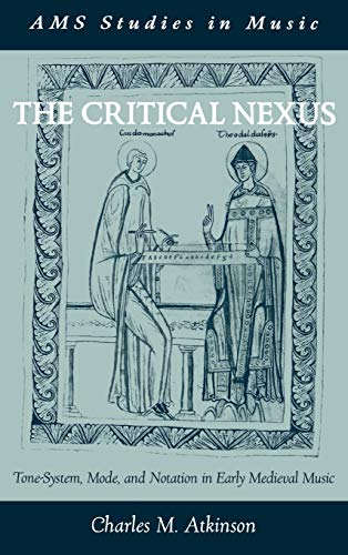 9780195148886: The Critical Nexus: Tone-System, Mode, and Notation in Early Medieval Music (AMS Studies in Music)