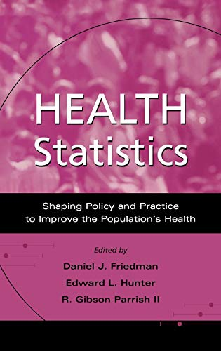 Health Statistics: Shaping Policy and Practice to: Editor-Daniel J. Friedman;