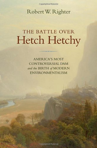 The Battle over Hetch Hetchy: America's Most Controversial Dam and the Birth of Modern ...