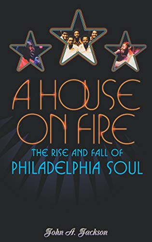 9780195149722: A House on Fire: The Rise and Fall of Philadelphia Soul