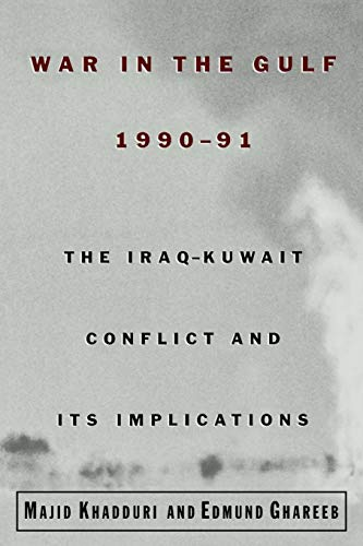 War in the Gulf, 1990-91: The Iraq-Kuwait Conflict and Its Implications (0195149793) by Majid Khadduri; Edmund Ghareeb
