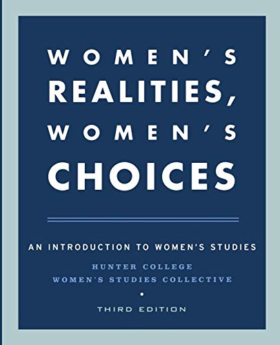 Womens Realities, Womens Choices : An Introduction to Womens Studies 9780195150353 This landmark text introduces readers to the field of women's studies by analyzing the contradictions between social and cultural  givens  and the realities that women face in society. Written collectively by nine authors from various disciplines, Women's Realities, Women's Choices, Third Edition, has been updated to incorporate the latest research and statistics in the field. Covering the most recent developments in politics, labor, family life, religion, and culture, the book also features extensive research on relevant social issues, such as the impact of the post-Soviet world on women's lives, the experience of homosexuality in family life, and the effects of economic globalization on women worldwide. This edition features a discussion of the cultural construction of women's bodies, the expectations of girlhood, new perspectives on women's partnering roles, and the serious health issues women face today. Boxes and pictures now contain more information on the current cultural scene, including material on popular culture and women in music. Examining women as individuals, as family members, and as a force in the greater social fabric, Women's Realities, Women's Choices remains the most timely, comprehensive, and compelling introduction to the field of women's studies.