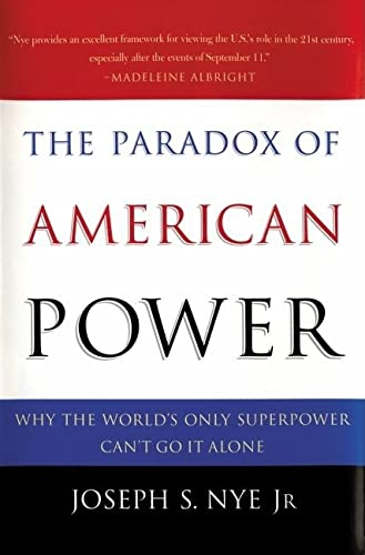 The Paradox of American Power : Why the World's Only Superpower Can't Go It Alone: Nye, ...