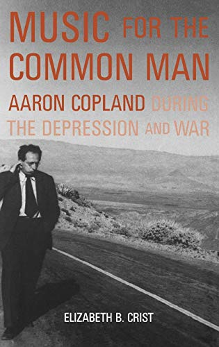 9780195151572: Music for the Common Man: Aaron Copland during the Depression and War