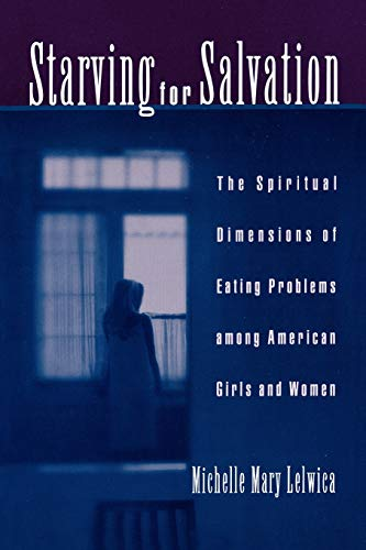 9780195151664: Starving For Salvation: The Spiritual Dimensions of Eating Problems among American Girls and Women