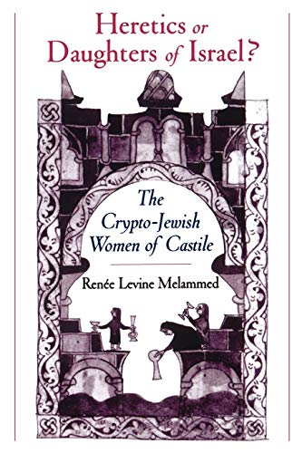 9780195151671: Heretics or Daughters of Israel?: The Crypto-Jewish Women of Castile