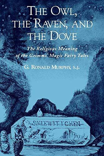 The Owl, The Raven, and the Dove: The Religious Meaning of the Grimms' Magic Fairy Tales (0195151690) by Murphy, G. Ronald