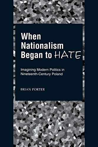 9780195151879: When Nationalism Began to Hate: Imagining Modern Politics in Nineteenth-Century Poland