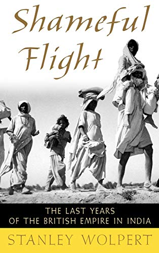 Shameful Flight: The Last Years of the British Empire in India (9780195151985) by Stanley Wolpert