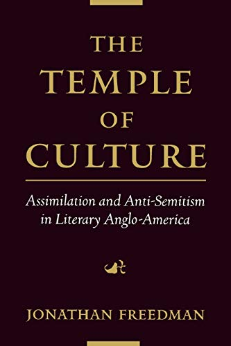 The temple of culture : assimilation and anti-Semitism in literary Anglo-America.: Freedman, ...