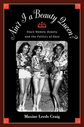 9780195152623: Ain't I a Beauty Queen?: Black Women, Beauty, and the Politics of Race