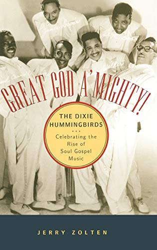 Great God A'Mighty: The Dixie Hummingbirds--Celebrating the Rise of Sould Gospel Music: Zolten...