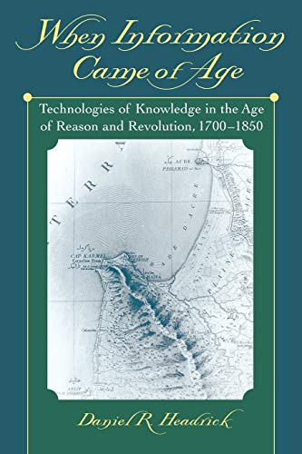 9780195153736: When Information Came of Age: Technologies of Knowledge in the Age of Reason and Revolution, 1700-1850