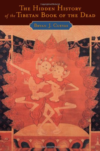 The Hidden History of the Tibetan Book of the Dead: Cuevas, Bryan J.