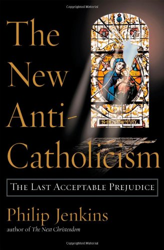 9780195154801: The New Anti-Catholicism: The Last Acceptable Prejudice