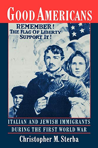 Good Americans: Italian and Jewish Immigrants During: Christopher M. Sterba