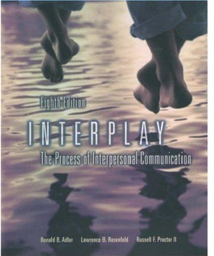 Interplay: The Process of Interpersonal Communication: Ronald B. Adler,