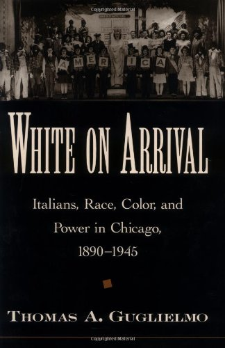 9780195155433: White on Arrival: Italians, Race, Color, and Power in Chicago, 1890-1945