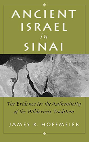 9780195155464: Ancient Israel in Sinai: The Evidence for the Authenticity of the Wilderness Traditions