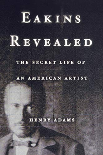 9780195156683: Eakins Revealed: The Secret Life of an American Artist