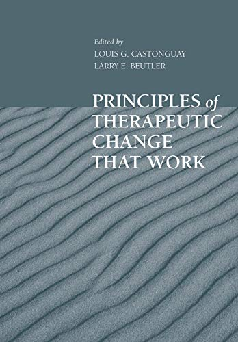 Principles of Therapeutic Change that Work (Oxford: Castonguay, Louis G.