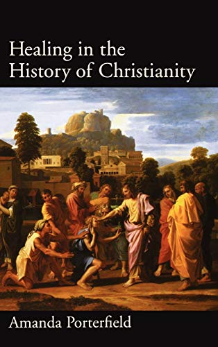 Healing in the History of Christianity: Porterfield, Amanda