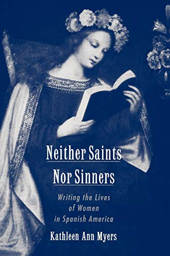9780195157239: Neither Saints Nor Sinners: Writing the Lives of Women in Spanish America