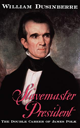 Slavemaster President : The Double Career of: Dusinberre, William