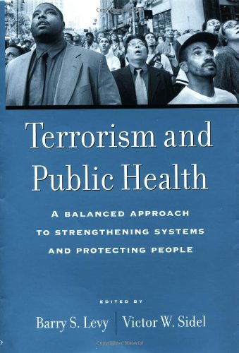 Terrorism and Public Health: A Balanced Approach: Levy, B S.