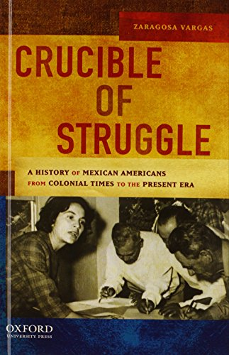 9780195158502: Crucible of Struggle: A History of Mexican Americans from the Colonial Times to the Present Era