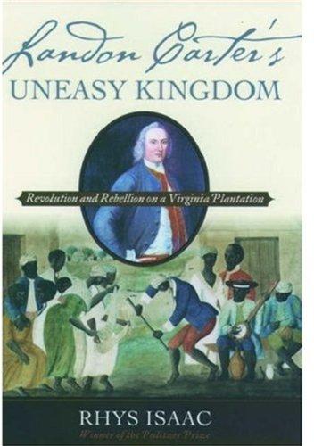 Download Landon Carter's Uneasy Kingdom: Revolution and Rebellion on a Virginia Plantation