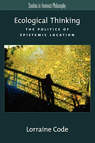 9780195159448: Ecological Thinking: The Politics of Epistemic Location (Studies in Feminist Philosophy)