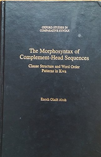 9780195159899: The Morphosyntax of Complement Head Sequences: Clause Structure and Word Order Patterns in Kwa (Oxford Studies in Comparative Syntax)