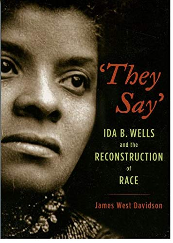 """They Say"""": Ida B. Wells and the: Davidson, James West"""