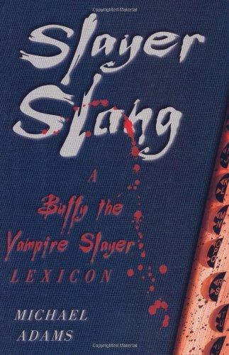 Slayer Slang: A Buffy The Vampire Slayer: Michael Adams