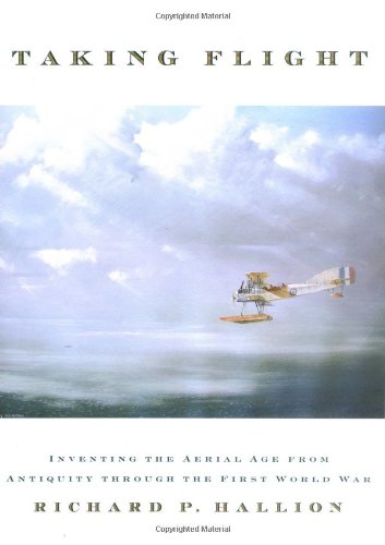 Taking Flight: Inventing the Aerial Age, from: Richard P. Hallion