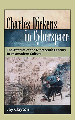 9780195160512: Charles Dickens in Cyberspace: The Afterlife of the Nineteenth Century in Postmodern Culture
