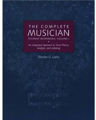 The Complete Musician Student Workbook, Volume I: An Integrated Approach to Tonal Theory, Analysis,...