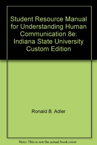 Student Resource Manual for Understanding Human Communication, Eighth Edition: Indiana State ...