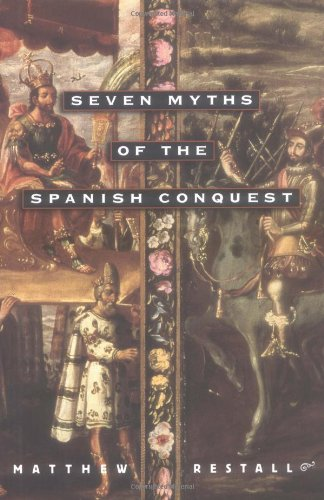 9780195160772: Seven Myths of the Spanish Conquest