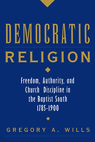 9780195160994: Democratic Religion: Freedom, Authority, and Church Discipline in the Baptist South, 1785-1900 (Religion in America)