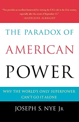 The Paradox of American Power: Why the World's Only Superpower Can't Go It Alone (0195161106) by Joseph S. Nye
