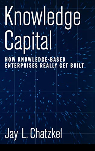 9780195161144: Knowledge Capital: How Knowledge-Based Enterprises Really Get Built
