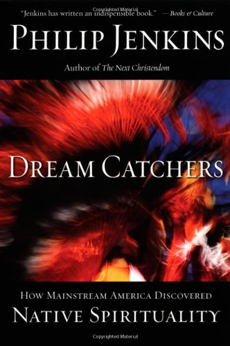 9780195161151: Dream Catchers: How Mainstream America Discovered Native Spirituality