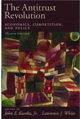 The Antitrust Revolution: Economics, Competition, and Policy: Editor-John E. Kwoka