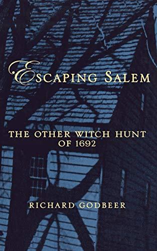 Escaping Salem: The Other Witch Hunt of 1692 (New Narratives in American History) (0195161300) by Godbeer, Richard