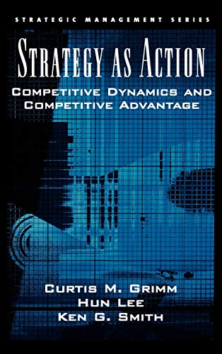 Strategy As Action: Competitive Dynamics and Competitive: Curtis M. Grimm;