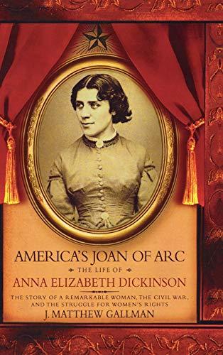 9780195161458: America's Joan of Arc: The Life of Anna Elizabeth Dickinson